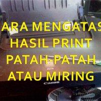 Cara Memperbaiki Hasil Print Patah-patah / Miring Ke Kiri Ke Kanan