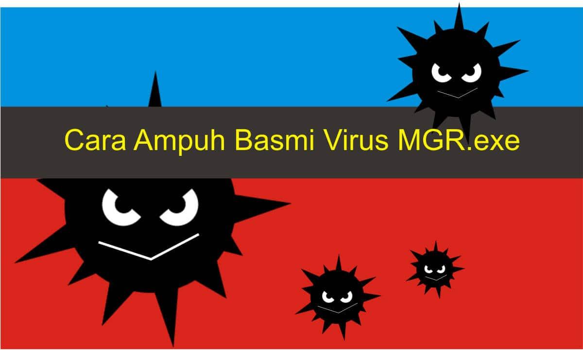 Cara Ampuh Basmi Virus Mgr.exe dan Ramnit.