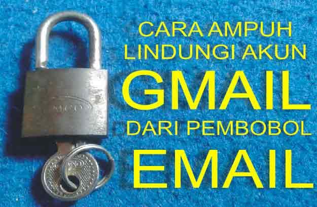 Cara Ampuh Lindungi Akun Gmail dari Pembobolan Email