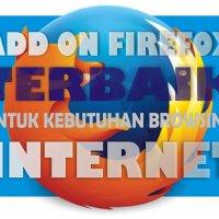 Add On Firefox Terbaik Untuk Kebutuhan Browsing Internet (Wajib)